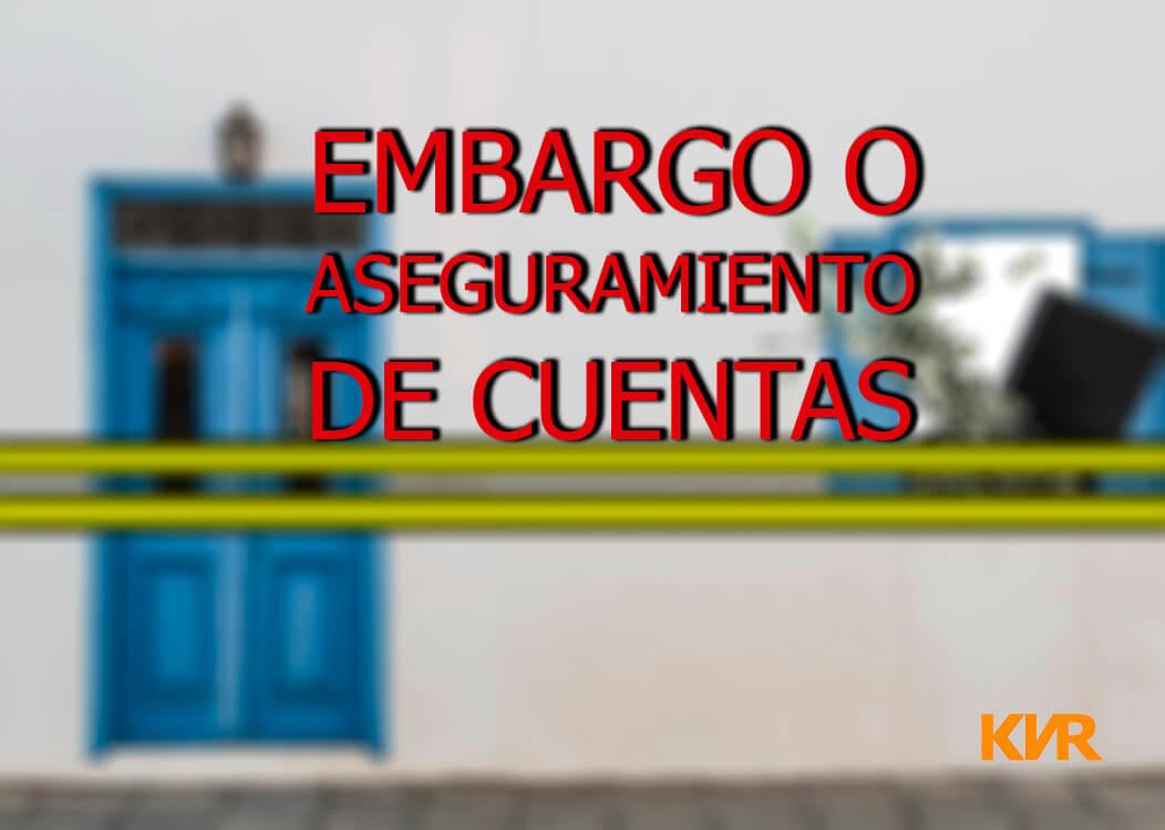 EMBARGO O ASEGURAMIENTO DE CUENTAS BANCARIAS